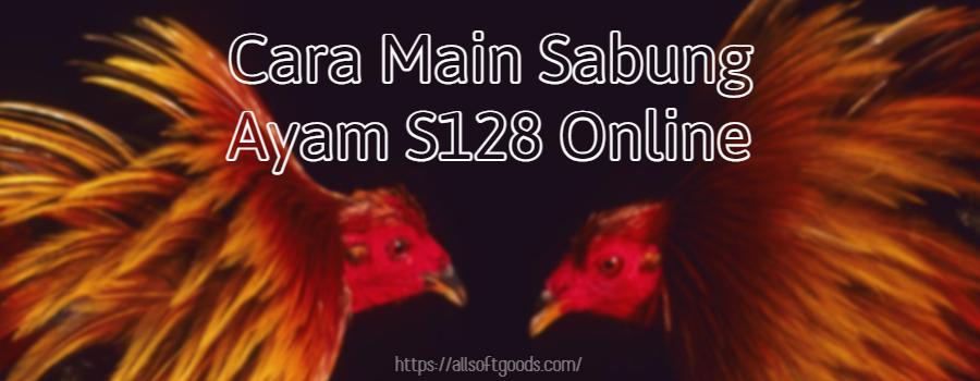 Cara Main Sabung Ayam S128 Online